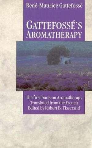 Gattefosse's Aromatherapy imagine