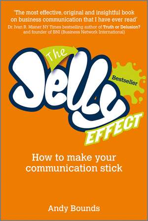 The Jelly Effect: How to Make Your Communication Stick de Andy Bounds