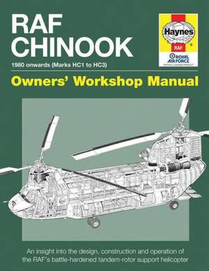 RAF Chinook Owners' Workshop Manual - 1980 Onwards (Marks Hc1 to Hc3):  An Insight Into the Design, Construction and Operation of the RAF's Battle-Hard de C. McNab
