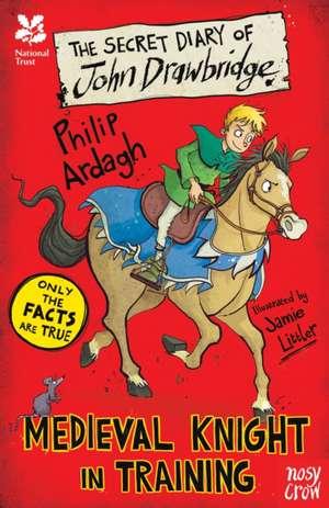 National Trust: The Secret Diary of John Drawbridge, a Medieval Knight in Training de Philip Ardagh
