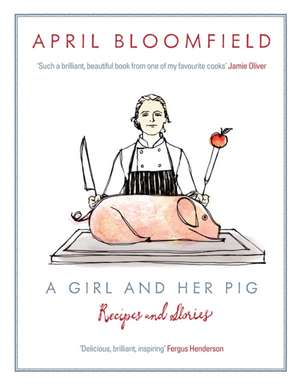 Bloomfield, A: A Girl and Her Pig de April Bloomfield