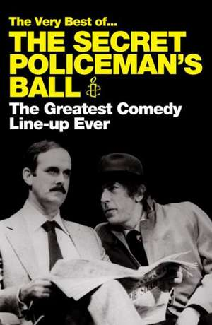 The Very Best Of... the Secret Policeman's Ball:  The Greatest Comedy Line-Up Ever de Graham McCann