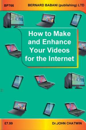 How to Make and Enhance Your Videos for the Internet de John Chatwin