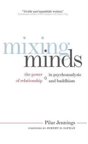 Mixing Minds:  The Power of Relationship in Psychoanalysis and Buddhism de Pilar Jennings