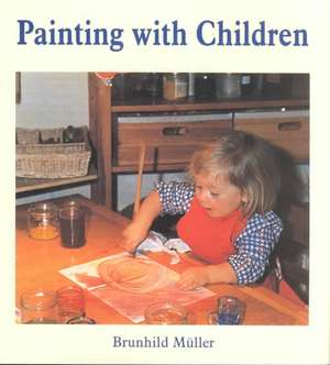 Painting W/Children (New Ed) (P):  A Wider Science of Consciousness de Brunhild Muller