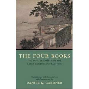 The Four Books: The Basic Teachings of the Later Confucian Tradition de Daniel K. Gardner
