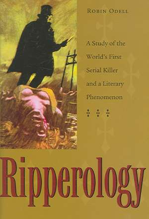Ripperology:  A Study of the World's First Serial Killer and a Literary Phenomenon de Robin Odell