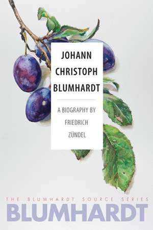 Johann Christoph Blumhardt: A Biography de Friedrich Zundel