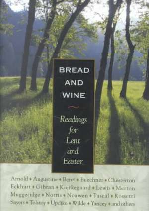 Bread & Wine:  Readings for Lent and Easter de Wendell Berry