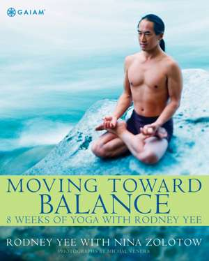 Moving Toward Balance:  8 Weeks of Yoga with Rodney Yee de Rodney Yee