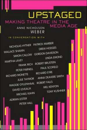 Upstaged:  Making Theatre in the Media Age de Anne Nicholson Weber