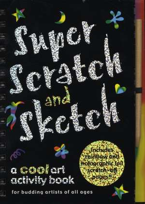 Super Scratch and Sketch:  A Cool Art Activity Book for Budding Artists of All Ages de Kerren Barbas