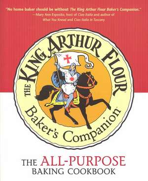The King Arthur Flour Baker′s Companion – The All–Purpose Baking Cookbook de King Arthur