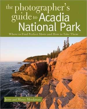 The Photographer′s Guide to Acadia National Park de Jerry Monkman