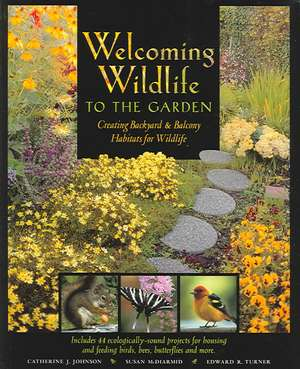 Welcoming Wildlife to the Garden: Creating Backyard and Balcony Habitats for Wildlife de Catherine J. Johnson