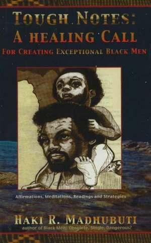 Tough Notes: A Healing Call for Creating Exceptional Black Men de Haki R. Madhubuti