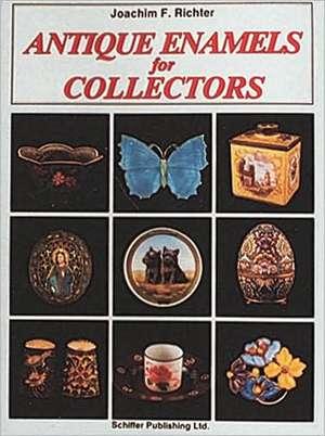 Antique Enamels for Collectors de Joachim F Richter