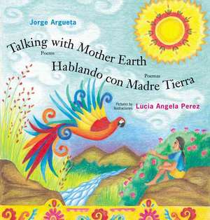 Talking with Mother Earth/Hablando con madre tierra