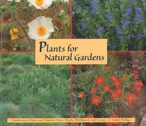 Plants for Natural Gardens: Southwestern Native & Adaptive Trees, Shrubs, Wildflowers & Grasses imagine