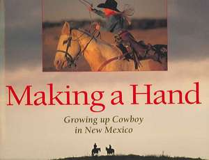 Making a Hand: Growing Up Cowboy in New Mexico imagine