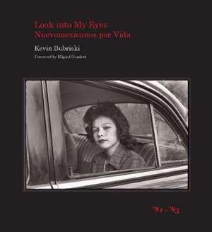 Look into My Eyes:  Nuevomexicanos por Vida, '81-'83: Nuevomexicanos por Vida, '81-'83 de Kevin Bubriski