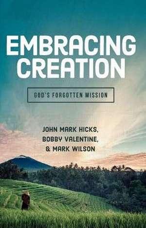 Embracing Creation: God's Forgotten Mission de John Mark Hicks
