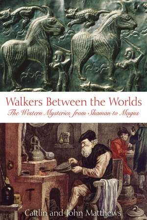 Walkers Between the Worlds: The Western Mysteries from Shaman to Magus de Caitlín Matthews
