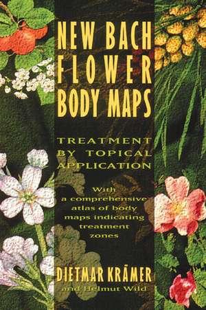 New Bach Flower Body Maps: Treatment by Topical Application de Dietmar Krämer
