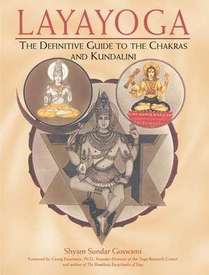 Layayoga: The Definitive Guide to the Chakras and Kundalini de Shyam Sundar Goswami