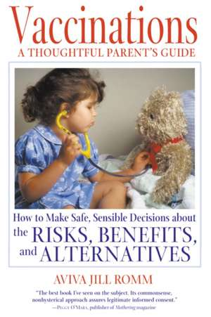 Vaccinations:  How to Make Safe, Sensible Decisions about the Risks, Benefits, and Alternatives de Aviva Jill Romm