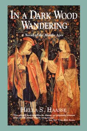 In a Dark Wood Wandering:  A Novel of the Middle Ages de Hella S. Haasse