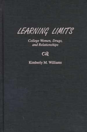 Learning Limits:  College Women, Drugs, and Relationships de Kimberly M. Williams