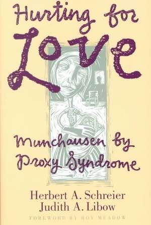 Hurting for Love:  Munchausen by Proxy Syndrome de Herbert A. Schreier
