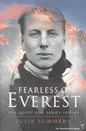 Fearless on Everest:  The Quest for Sandy Irvine de Julie Summers