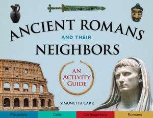 Ancient Romans and Their Neighbors: An Activity Guide de Simonetta Carr