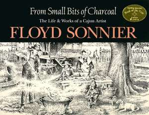 From Small Bits of Charcoal:  The Life & Works of a Cajun Artist de Floyd Sonnier