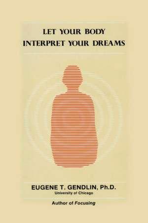 Let Your Body Interpret Your Dreams (P) de Eugene T. Gendlin