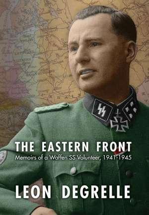 The Eastern Front:  Memoirs of a Waffen SS Volunteer, 1941-1945 de Leon Degrelle