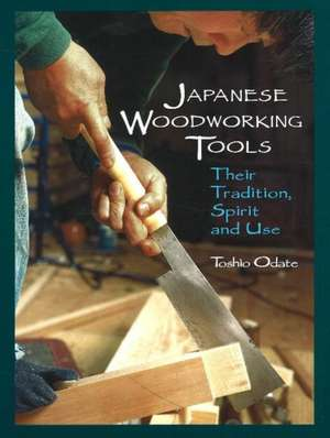 Japanese Woodworking Tools: Their Tradition, Spirit & Use de Toshio Odate