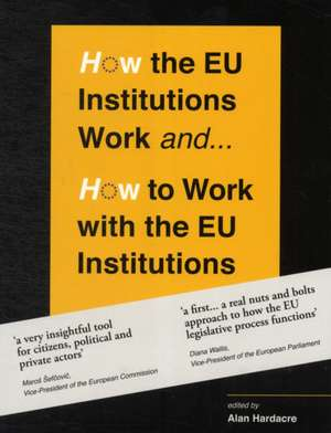 How the EU Institutions Work - & How to Work with the EU Institutions de Alan Hardacre