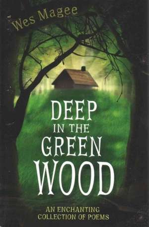 Deep in the Green Wood:  Collected Stories from Parents Facing a Diagnosis of Abnormalities During Pregnancy de Ian Billings