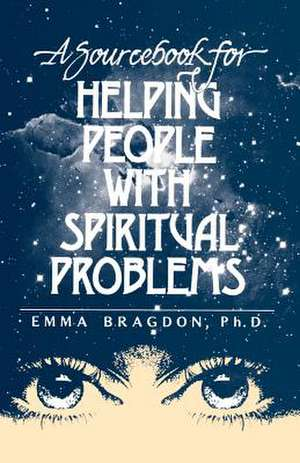 A Sourcebook for Helping People with Spiritual Problems de Emma Bragdon