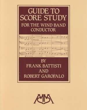 Guide to Score Study for the Wind Band Conductor de Frank Battisti