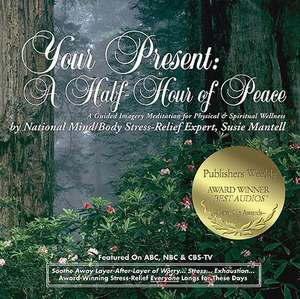 Your Present: A Half-Hour of Peace: A Guided Imagery Meditation for Physical & Spiritual Wellness de Susie Mantell