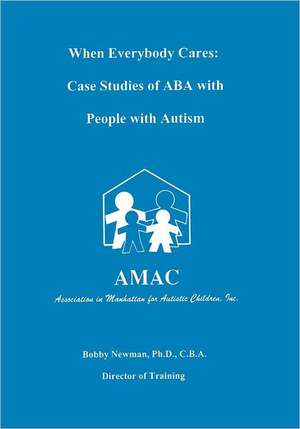 When Everybody Cares:  Case Studies of ABA with People with Autism de Bobby Newman
