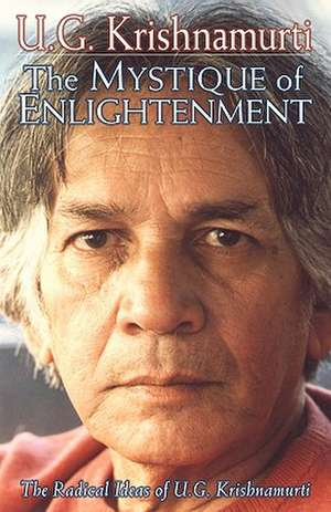 The Mystique of Enlightenment:  The Radical Ideas of U.G. Krishnamurti de Rodney Arms