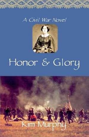 Honor & Glory de Kim Murphy