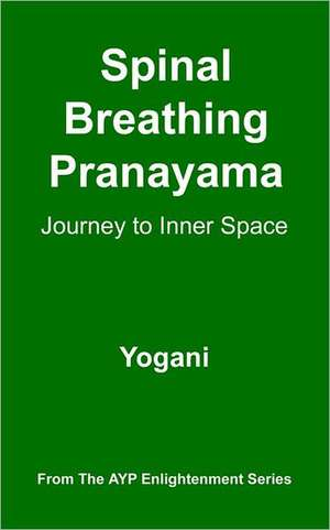 Spinal Breathing Pranayama - Journey to Inner Space de Yogani