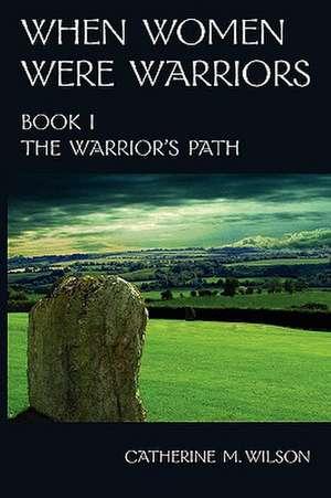 When Women Were Warriors Book I de Catherine M. Wilson