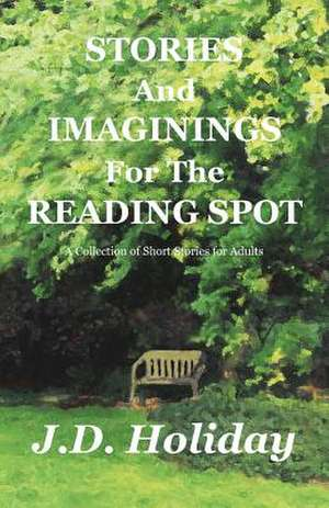 Stories and Imaginings for the Reading Spot de J. D. Holiday